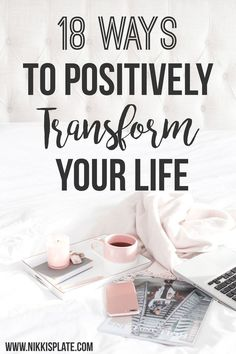 18 Ways to Positively Transform Your Life - www.nikkisplate.com