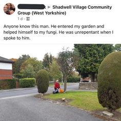 Whatever you might think about this act of trespassing, this anonymous man sure seems like a fun guy. #mushrooms #uk #facebook #dumb
