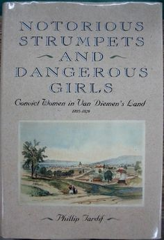 Notorious Strumpets and Dangerous Girls : convict women in Van Diemen's Land TARDIF, Phillip. Includes entry for Jane Brickhill later Mallett. New Books, Books To Read, Van Diemen's Land, First Fleet, Reading Library, England Ireland, The Time Machine, How Lucky Am I, Personal History