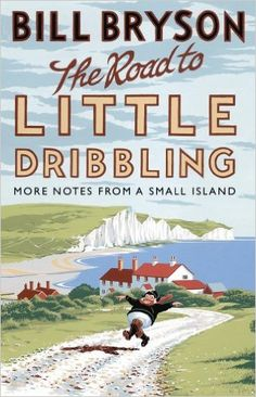 The Road to Little Dribbling: More Notes From a Small Island (Bryson): Amazon.co.uk: Bill Bryson: 9780552779838: Books