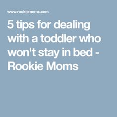5 tips for dealing with a toddler who won't stay in bed - Rookie Moms