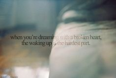 Yep. Cause if you and your love only exist in my dream just dont wake me up. Coz i hate the truth and the reality