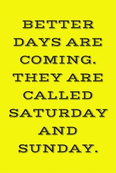 I'm looking forward to the better days! How about you? #FunnyFriday #funnyquotes #TGIF #weekend