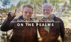 In this new video by Fuller Studio, U2's Bono and author of The Message Bible translation, Eugene Peterson, have an honest conversation centered on the rawness of The Psalms.