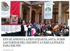 #Mexico EPN afronta PRIVATIZAR el AGUA, SUBIR TARIFAS y USAR a POLICÍA, si es preciso, para llevarlo a cabo