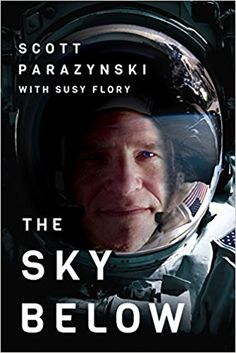 The Sky Below: A True Story of Summits, Space, and Speed: Scott Parazynski, Susy Flory: 9781503936706: Amazon.com: Books