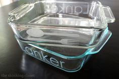 Personalized Etched Casserole Dishes...the full step by step tutorial!  via thinkingcloset.com