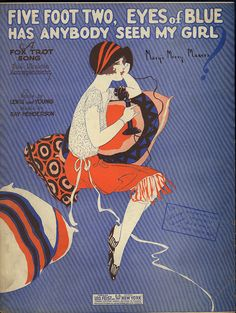 """Five Foot Two, Eyes Of Blue. Words by Sam Lewis and Joe Young, Music by Ray Henderson. Leo Feist, New York, 1925. """"Five foot two, eyes of blue, / But oh! what those five foot could do, / Has anybody seen my girl? / Turned-up nose, turned-down hose, / Flapper, yes sir, one of those, / Has anybody seen my girl?"""""""
