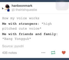 Oh my goodness!! This is sooo true! I totally have the Bang Yongguk voice of my friends! hahaha
