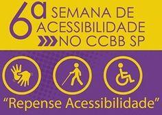 6ª Semana da Acessibilidade leva programação gratuita ao CCBB, em SP | Portal PcD On-Line