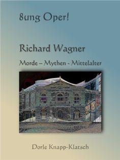Heute UMSONST! Richard Wagner: Morde - Mythen - Mittelalter (Opernführer 3) von Dorle Knapp-Klatsch, http://www.amazon.de/dp/B008ZGWG94/ref=cm_sw_r_pi_dp_8VZzub1GFFVQC