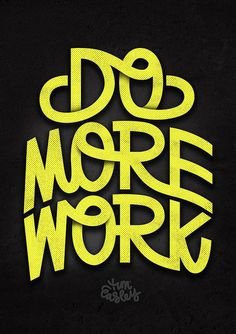 Do More Work!  (Love the flow!)  #Lettering