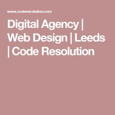 Digital Agency | Web Design | Leeds | Code Resolution