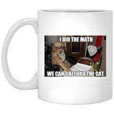 I Did The Math, We Can't Afford The Cat 11 oz. Mug
