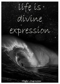 Life is divine expression