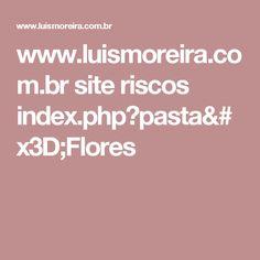 www.luismoreira.com.br site riscos index.php?pasta=Flores
