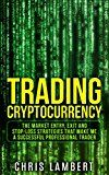 Free Kindle Book -   Cryptocurrency: the Buy, Sell, Holding and Stop-Loss Strategies that made me $100,000 by Trading Cryptocurrency (Cryptocurrency Trading Secrets Book 2)