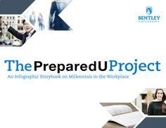 Bentley University's PreparedU Project: Millennials in the Workplace Infographic Storybook by Bentley University via slideshare