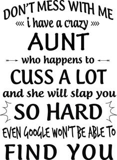 Don't mess with me I have a crazy Aunt to happens to cuss a lot and she will slap you … Neices Quotes, Niece Quotes From Aunt, Aunt Sayings, Quotes About Nieces, Quotes About Aunts, Funny Aunt Quotes, Best Aunt Quotes, Crazy Family Quotes, Great Quotes