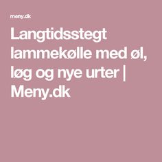 Langtidsstegt lammekølle med øl, løg og nye urter | Meny.dk