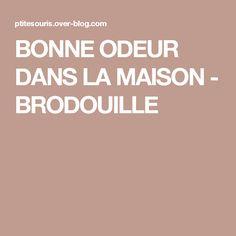 BONNE ODEUR DANS LA MAISON - BRODOUILLE