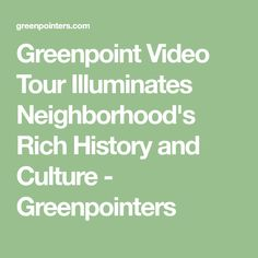 Greenpoint Video Tour Illuminates Neighborhood's Rich History and Culture - Greenpointers