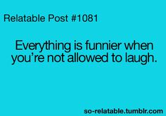 So true! I always look like I'm having a seizure trying not to laugh!