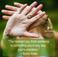 """The moment you think someone is controlling you in any way, you're mistaken. Byron Katie, Thinking Of You, Mindfulness, In This Moment, Words, Quotes, Zen, Yoga, Inspiration"