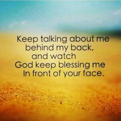 Perfect for the silly little girl that continues to say lies about me! Keep doing that and watch God keep blessing me in front of your face as he has been doing! :)