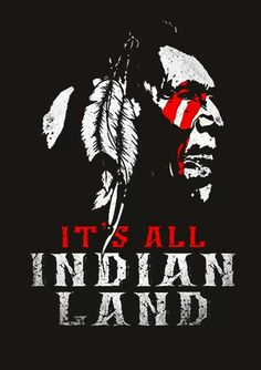 It's all indian land
