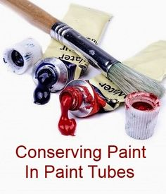 Useful Tips on Conserving Paint in Artists' Paint Tubes