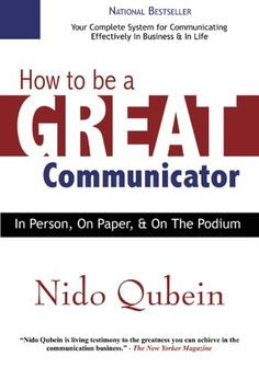How to Be a Great Communicator: In Person, on Paper, and on the Podium by Nido Qubein,http://www.amazon.com/dp/0977055523/ref=cm_sw_r_pi_dp_3xPisb123YRG8SAE