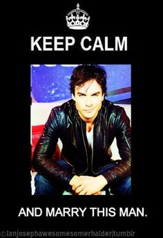 How does one keep calm when Ian Somerhalder is involved? I cannot comprehend.