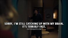 Quote from Sherlock 4x02 │  Sherlock Holmes: Sorry, I'm still catching up with my brain. It's terribly fast.