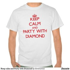 Keep calm and Party with Diamond Shirt