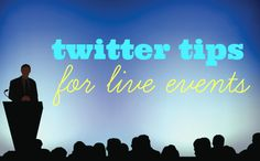 How to Use Twitter During Events and Conferences: Twitter tips for live events