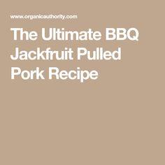 The Ultimate BBQ Jackfruit Pulled Pork Recipe