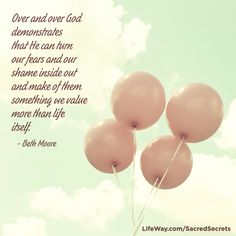 Over and over God demonstrates that He can turn our fears and our shame inside out and make of them something we value more than life itself. —Beth Moore in Sacred Secrets Beth Moore Bible Study, Bible Study Group, Bible Verse Art, Living Proof, Women Of Faith, Let God, Reasons To Smile, Godly Woman, God Is Good