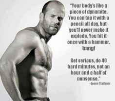 Jason Statham- your body's like a piece of dynamite. I guess it would make sense to take his advice! Jason Statham, Guy Ritchie, Fitness Motivation, Fitness Quotes, Motivation Quotes, Workout Quotes, Workout Ideas, Health Quotes, Fitness Tips