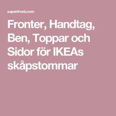 Fronter, Handtag, Ben, Toppar och Sidor för IKEAs skåpstommar