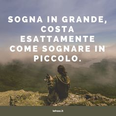 Sogna in grande, costa esattamente come sognare in piccolo. Positive Vibes, Positive Quotes, Motivational Quotes, Inspirational Quotes, Italian Quotes, Take Me Up, My Philosophy, Reasons To Live, Motivation Goals