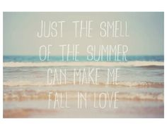 Just the smell of the summer can make me fall in love :)