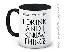 I Drink and I Know Things - Tyrion Lannister Game of Thrones - Coffee Mug Tasse in Home, Furniture & DIY, Cookware, Dining & Bar, Tableware, Serving & Linen | eBay!