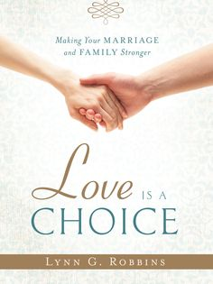 Love is a Choice: Making Your Marriage and Family Stronger:Amazon:Kindle Store