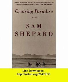 Cruising Paradise Tales (9780679742173) Sam Shepard , ISBN-10: 0679742174  , ISBN-13: 978-0679742173 ,  , tutorials , pdf , ebook , torrent , downloads , rapidshare , filesonic , hotfile , megaupload , fileserve