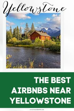 Skip the overpriced hotels in Yellowstone and stay in a luxury rental for HALF the price. Check out our picks for the best cabins, apartments, and vacation homes near Yellowstone National Park for every budget. #adventuretravel #nationalparks