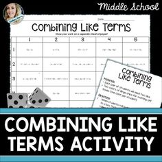 Combining Like Terms Cooperative Learning Activity (grades 6-10).  This 25 question combining like terms game is played in partners. Students roll two dice to determine which problem to solve. Each problem involves combining like terms. The first person in each pair to correctly answer 5 in a row wins! Answer key included!
