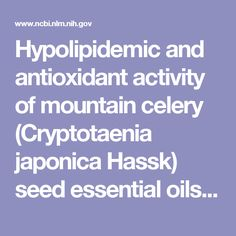 Hypolipidemic and antioxidant activity of mountain celery (Cryptotaenia japonica Hassk) seed essential oils.  - PubMed - NCBI