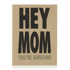 Hey Mom You're Awesome Card - the most perfect card possible for my mom!