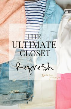 The Ultimate Closet Cleanout || Refreshing Your Wardrobe for Summer - Sparkling Footsteps